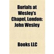 Burials at Wesley's Chapel, London : John Wesley, William Fiddian Moulton, Jabez Bunting, William Morley Punshon by , 9781156212400