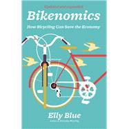 Bikenomics How Bicycling Can Save the Economy by Blue, Elly, 9781621062400