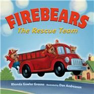 Firebears, The Rescue Team by Greene, Rhonda Gowler; Andreasen, Dan, 9781627792400