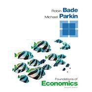 Foundations of Economics by Bade, Robin; Parkin, Michael, 9780133462401