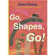 Go, Shapes, Go! by Fleming, Denise; Fleming, Denise, 9781442482401