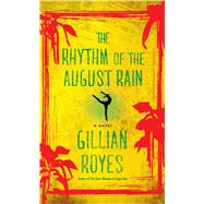 The Rhythm of the August Rain A Novel by Royes, Gillian, 9781476762401