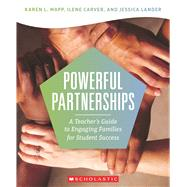 Powerful Partnerships: A Teacher's Guide to Engaging Families for Student Success by Mapp, Karen; Carver, Ilene; Lander, Jessica, 9780545842402