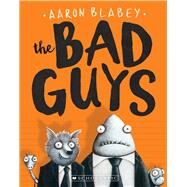The Bad Guys (The Bad Guys #1) by Blabey, Aaron, 9780545912402