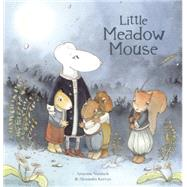 Little Meadow Mouse by Vandaele, Annemie; Kervyn, Alexandra, 9781605372402