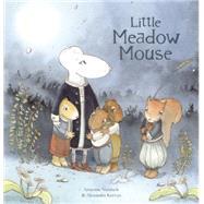 Little Meadow Mouse by Vandaele, Annemie; Kervyn, Alexandra, 9781605372402