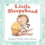 Little Sleepyhead by Mcpike, Elizabeth; Barton, Patrice, 9780399162404