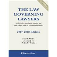 The Law Governing Lawyers Model Rules, Standards, Statutes, and State Lawyer Rules of Professional Conduct, 2017-2018 Edition by Martyn, Susan R.; Fox, Lawrence J.; Wendel, W. Bradley, 9781454882404