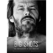 Big Shots Rock Legends and Hollywood Icons: The Photography of Guy Webster by Kubernik, Harvey; Kubernik, Kenneth; Wilson, Brian; Webster, Guy, 9781608872404
