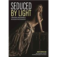 Seduced by Light Creating Masterpiece Boudoir Photography by Sutton Elias, Kristi, 9781682032404