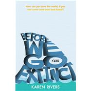 Before We Go Extinct A Novel by Rivers, Karen, 9780374302405