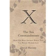 The Ten Commandments How Our Most Ancient Moral Text Can Renew Modern Life by Hazony, David, 9781416562405