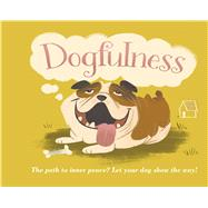 Dogfulness The Path to Inner Peace by Geoghegan, Susanna, 9781449472405