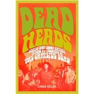 Deadheads: Stories from Fellow Artists, Friends & Followers of the Grateful Dead by Kelly, Linda; Weir, Bob, 9781634502405