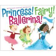 Princess! Fairy! Ballerina! by Murguia, Bethanie, 9780545732406