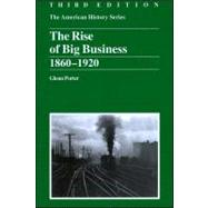 The Rise of Big Business 1860 - 1920 by Porter, Glenn, 9780882952406