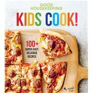 Good Housekeeping Kids Cook! 100+ Super-Easy, Delicious Recipes by Unknown, 9781618372406