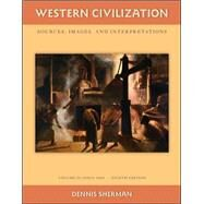 Western Civilization: Sources Images and Interpretations Volume 2 Since 1660 by Sherman, Dennis, 9780077382407