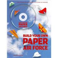 Build Your Own Paper Air Force : 1000s of Paper Airplane Designs on CD to Print Out and Make by Trevor Bounford, 9780312382407