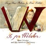 W Is For Webster Noah Webster and his American Dictionary by Fern, Tracey; Kulikov, Boris, 9780374382407