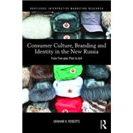 Consumer Culture, Branding and Identity in the New Russia: From Five-year Plan to 4x4 by Roberts; Graham H.J., 9780415722407