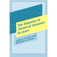 The Behavior of Chemical Elements in Stars by Carlos Jaschek , Mercedes Jaschek, 9780521102407