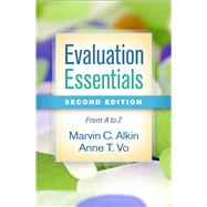 Evaluation Essentials, Second Edition From A to Z by Alkin, Marvin C.; Vo, Anne T., 9781462532407