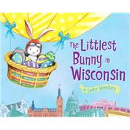 The Littlest Bunny in Wisconsin: An Easter Adventure by Dunn, Robert; Jacobs, Lily, 9781492612407