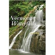 Vermont Waterfalls: A Guide by Dunn, Russell, 9781581572407