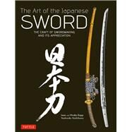 The Art of the Japanese Sword: The Craft of Swordmaking and Its Appreciation by Kapp, Leon; Kapp, Hiroko; Yoshihara, Yoshindo, 9784805312407