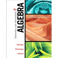 Elementary & Intermediate Algebra Graphs & Models by Bittinger, Marvin L.; Ellenbogen, David J.; Johnson, Barbara L., 9780134172408