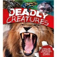 Deadly Creatures A thrilling adventure with nature's fiercest hunters by Burnie, David; Llewellyn, Claire; Smith, Miranda, 9780753472408