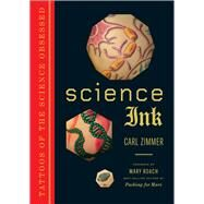Science Ink Tattoos of the Science Obsessed by Zimmer, Carl; Roach, Mary, 9781454912408