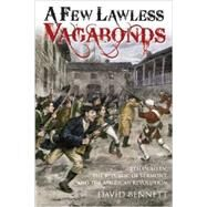 A Few Lawless Vagabonds: Ethan Allen, the Republic of Vermont, and the American Revolution by Bennett, David, 9781612002408