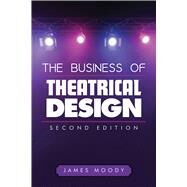 The Business of Theatrical Design, Second Edition by MOODY,JAMES, 9781621532408