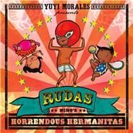 Rudas: Niño's Horrendous Hermanitas by Morales, Yuyi, 9781626722408