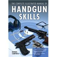 The Complete Illustrated Manual of Handgun Skills by Campbell, Robert, 9780785832409