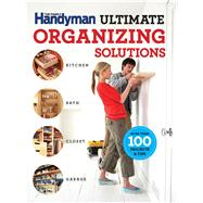 The Family Handyman Ultimate Organizing Solutions by Family Handyman, 9781621452409