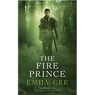 The Fire Prince by Gee, Emily, 9781781082409