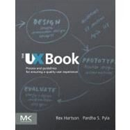 The UX Book by Hartson, Rex; Pyla, Pardha S., 9780123852410