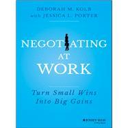 Negotiating at Work by Kolb, Deborah M.; Porter, Jessica L. (CON), 9781118352410