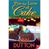 For the Love of Cake by Dutton, Erin, 9781626392410