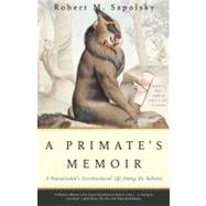 A Primate's Memoir A Neuroscientist's Unconventional Life Among the Baboons by Sapolsky, Robert M., 9780743202411