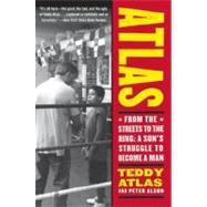 Atlas : From the Streets to the Ring - A Son's Struggle to Become a Man by Atlas, Teddy, 9780060542412