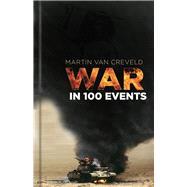 War in 100 Events by Van Creveld, Martin, 9780750982412