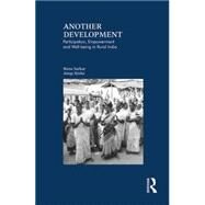 Another Development: Participation, Empowerment and Well-being in Rural India by Sarkar,Runa, 9781138822412