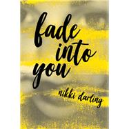 Fade into You by Darling, Nikki, 9781936932412