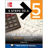 5 Steps to a 5 AP Calculus AB, 2014-2015 Edition by Ma, William, 9780071802413