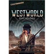 Westworld Psychology Violent Delights by Langley, Travis; Goodfriend, Wind; Cain, Tim, 9781454932413