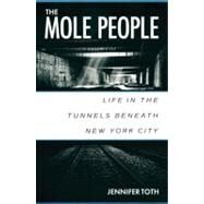 The Mole People; Life in the Tunnels Beneath New York City by Unknown, 9781556522413